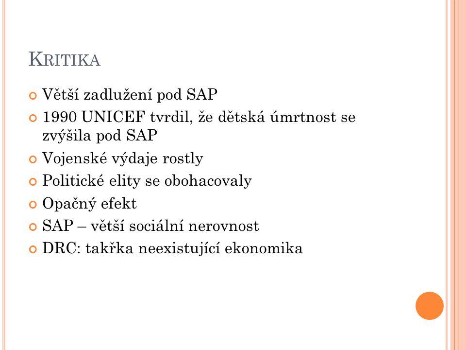 K RITIKA Větší zadlužení pod SAP 1990 UNICEF tvrdil, že dětská úmrtnost se zvýšila pod SAP Vojenské výdaje rostly Politické elity se obohacovaly Opačný efekt SAP – větší sociální nerovnost DRC: takřka neexistující ekonomika