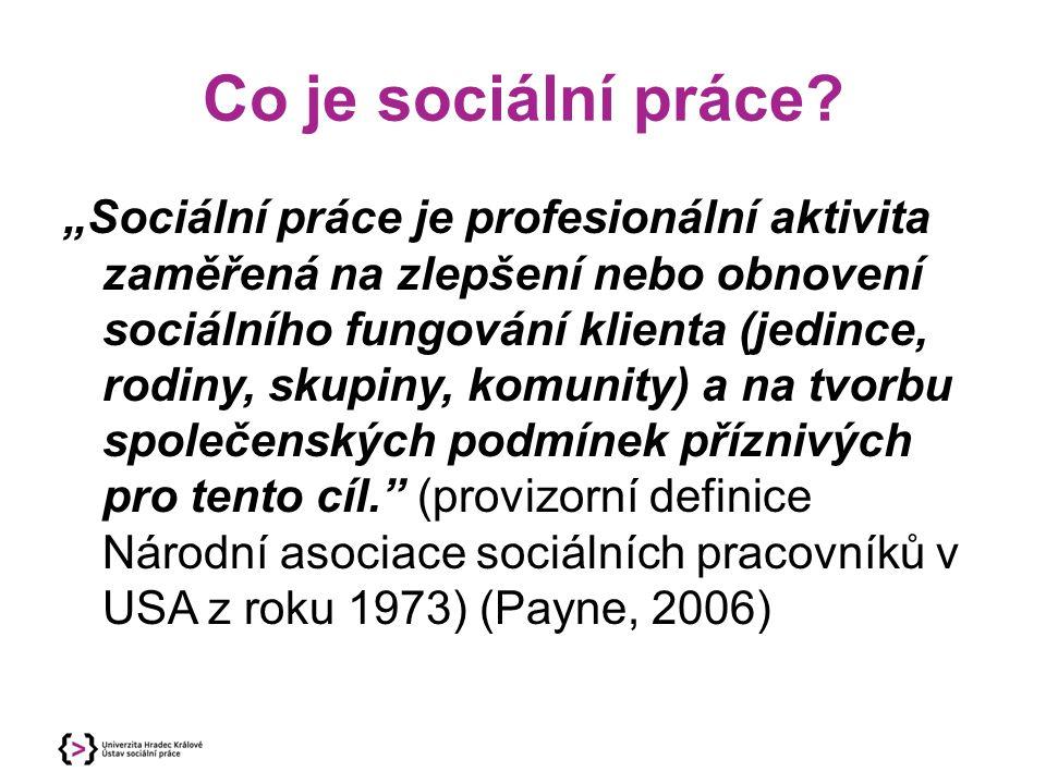 """Co je sociální práce? """"Sociální práce je profesionální aktivita zaměřená na zlepšení nebo obnovení sociálního fungování klienta (jedince, rodiny, skup"""