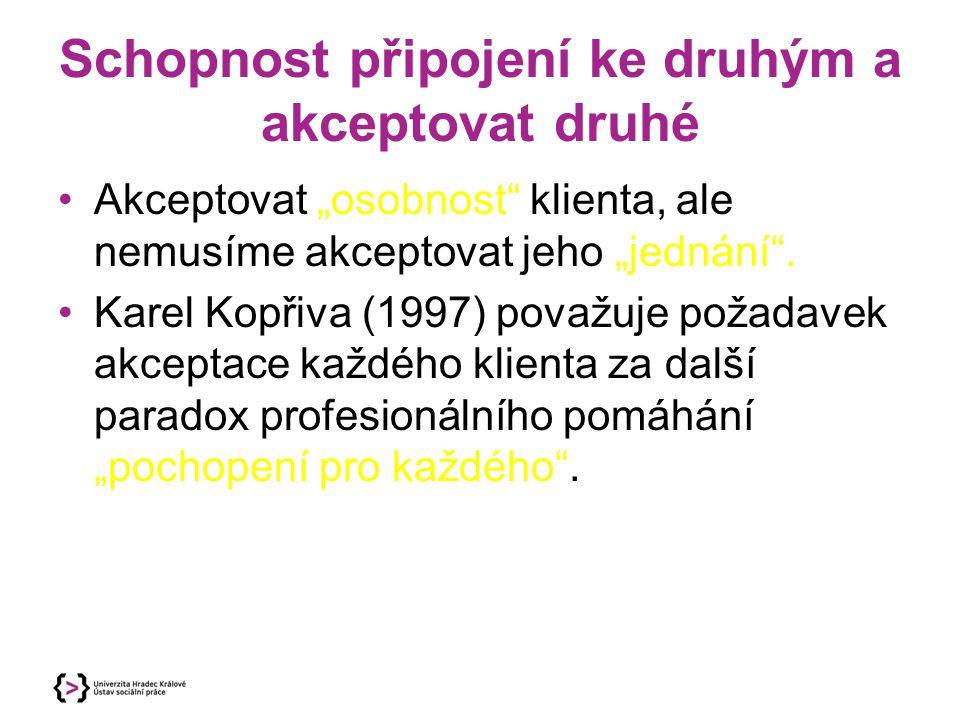 """Schopnost připojení ke druhým a akceptovat druhé Akceptovat """"osobnost"""" klienta, ale nemusíme akceptovat jeho """"jednání"""". Karel Kopřiva (1997) považuje"""