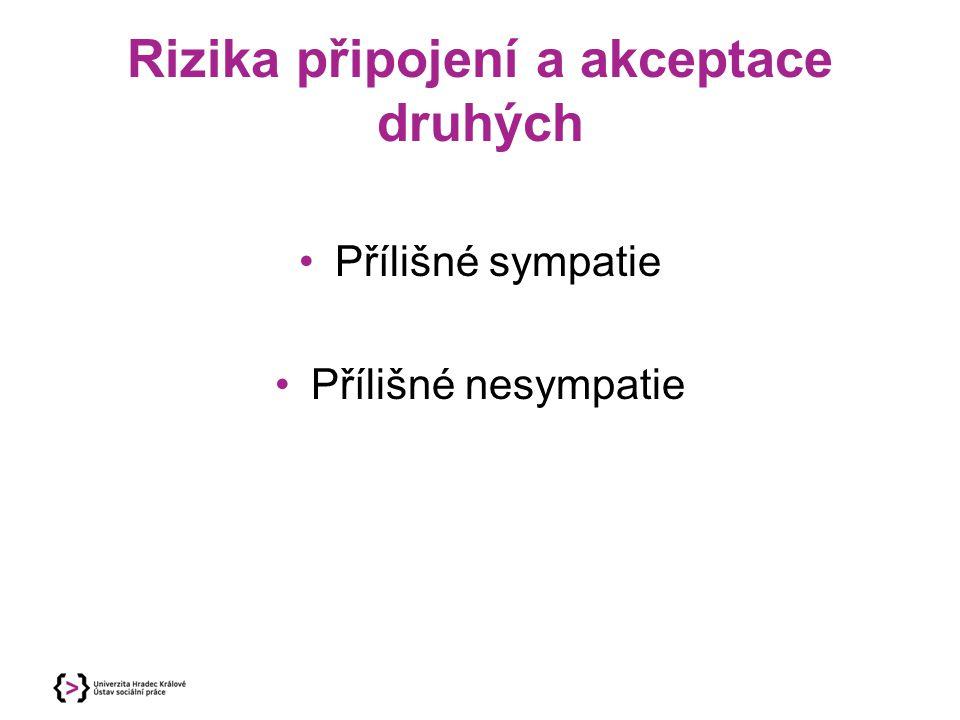 Rizika připojení a akceptace druhých Přílišné sympatie Přílišné nesympatie