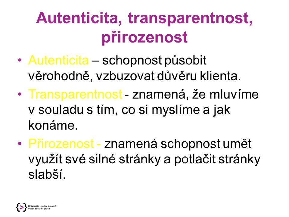 Autenticita, transparentnost, přirozenost Autenticita – schopnost působit věrohodně, vzbuzovat důvěru klienta. Transparentnost - znamená, že mluvíme v