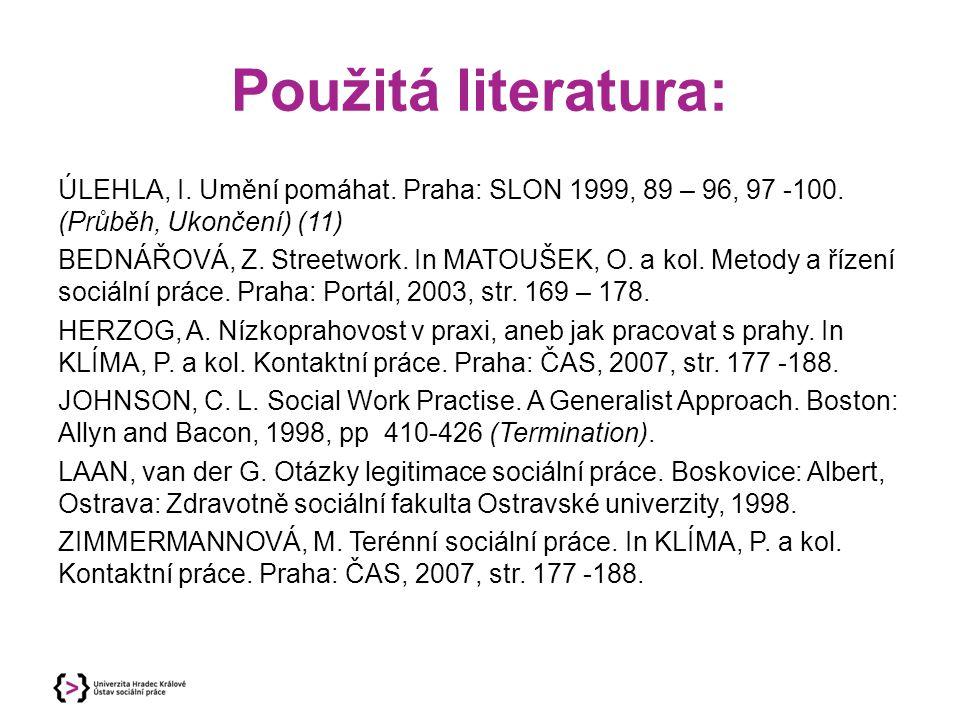 Použitá literatura: ÚLEHLA, I. Umění pomáhat. Praha: SLON 1999, 89 – 96, 97 -100. (Průběh, Ukončení) (11) BEDNÁŘOVÁ, Z. Streetwork. In MATOUŠEK, O. a