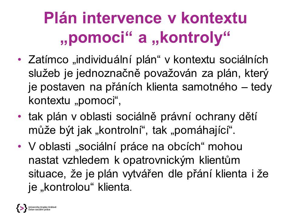 """Plán intervence v kontextu """"pomoci"""" a """"kontroly"""" Zatímco """"individuální plán"""" v kontextu sociálních služeb je jednoznačně považován za plán, který je p"""