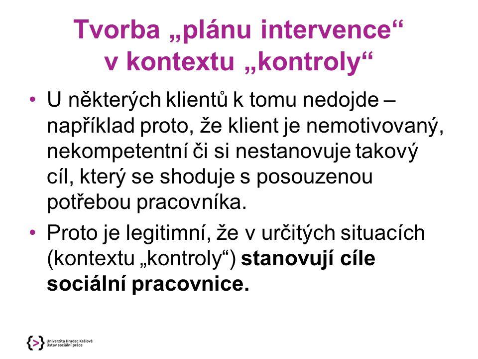 """Co by měl """"plán intervence zahrnovat """" Plán intervence (bez ohledu na to, zda se jedná o kontext """"pomoci či """"kontroly ) je nástrojem sociální pracovnice."""