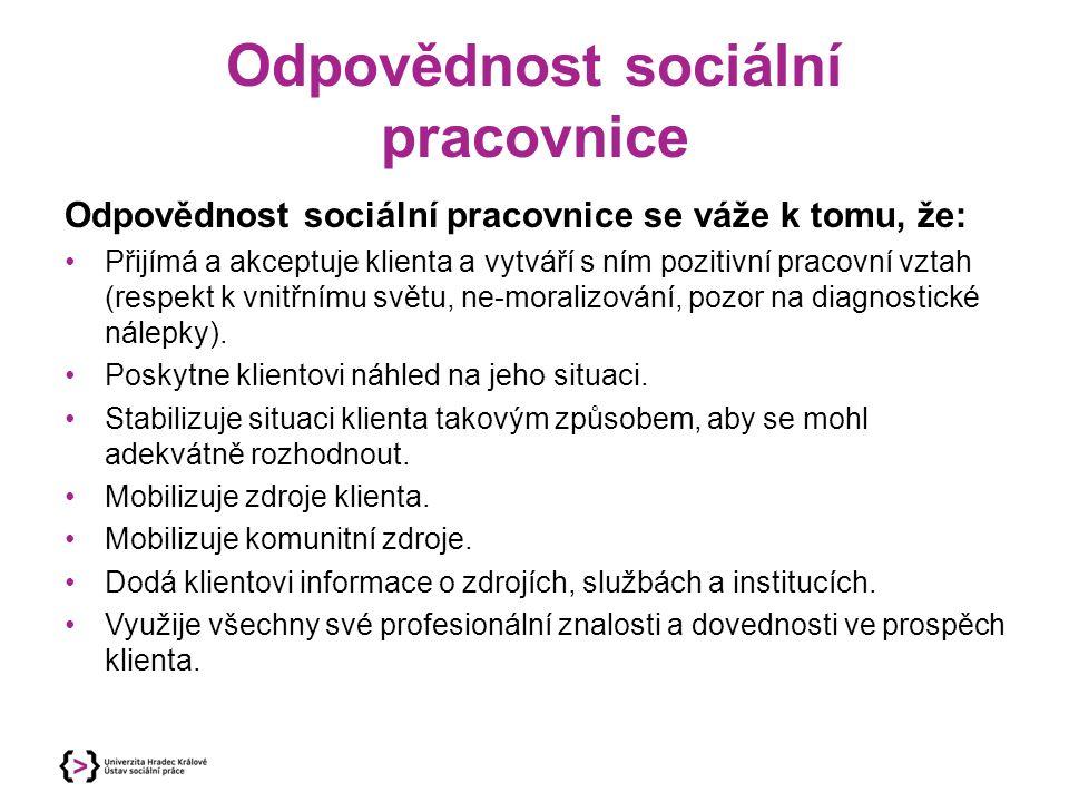 Odpovědnost sociální pracovnice Odpovědnost sociální pracovnice se váže k tomu, že: Přijímá a akceptuje klienta a vytváří s ním pozitivní pracovní vzt