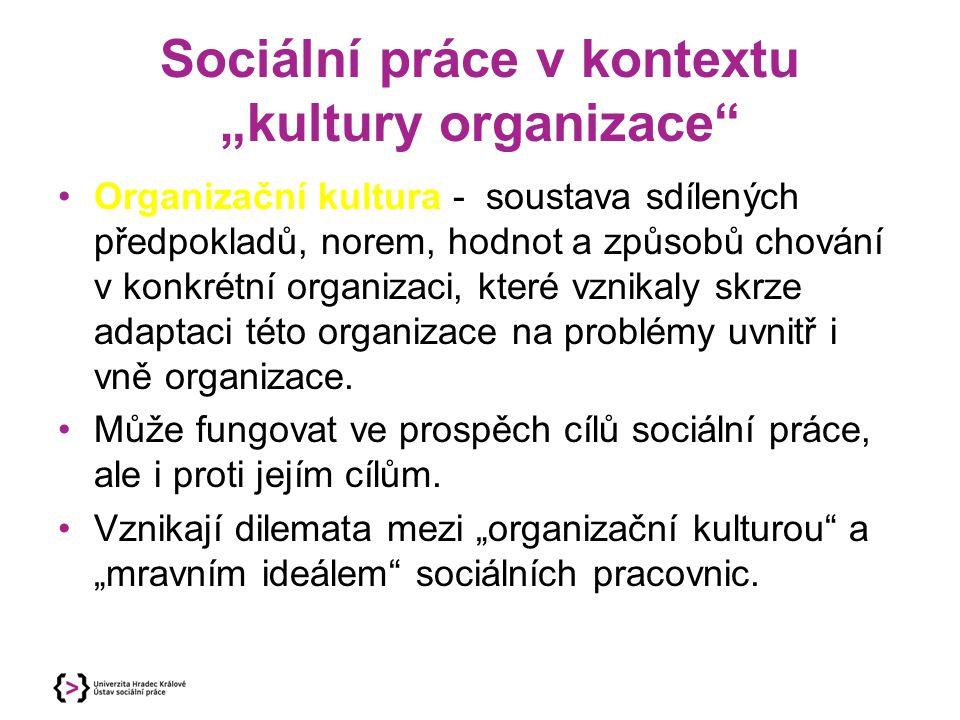 """Sociální práce v kontextu """"kultury organizace"""" Organizační kultura - soustava sdílených předpokladů, norem, hodnot a způsobů chování v konkrétní organ"""