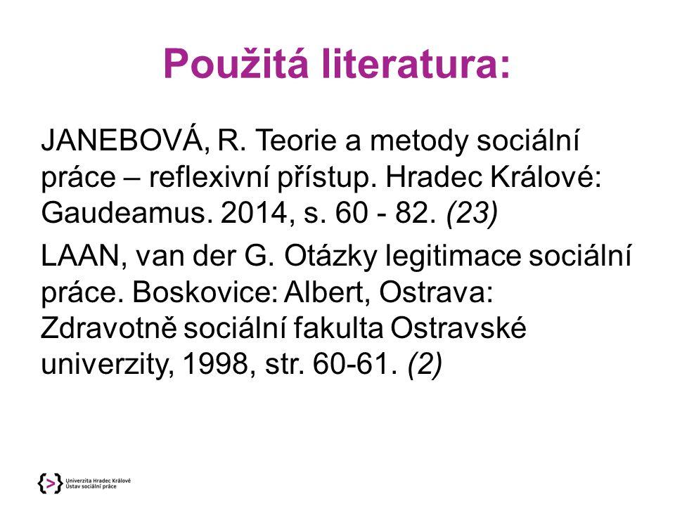 Použitá literatura: JANEBOVÁ, R. Teorie a metody sociální práce – reflexivní přístup. Hradec Králové: Gaudeamus. 2014, s. 60 - 82. (23) LAAN, van der