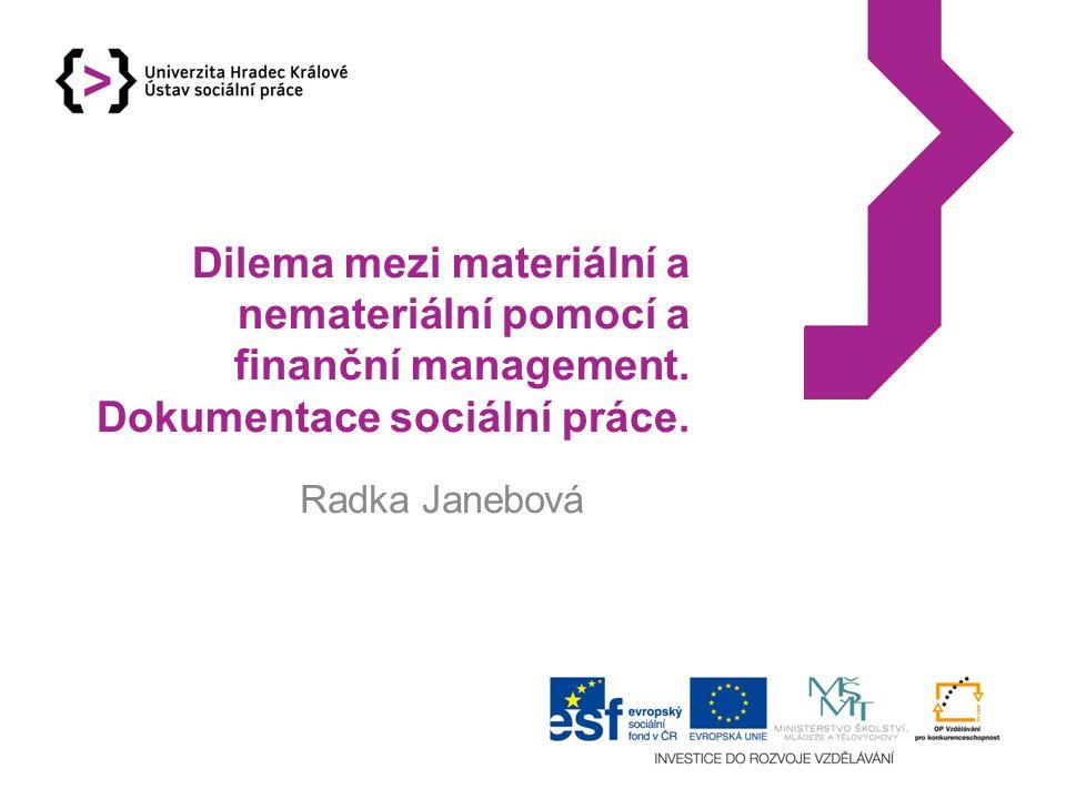 Dilema mezi materiální a nemateriální pomocí a finanční management. Dokumentace sociální práce. Radka Janebová