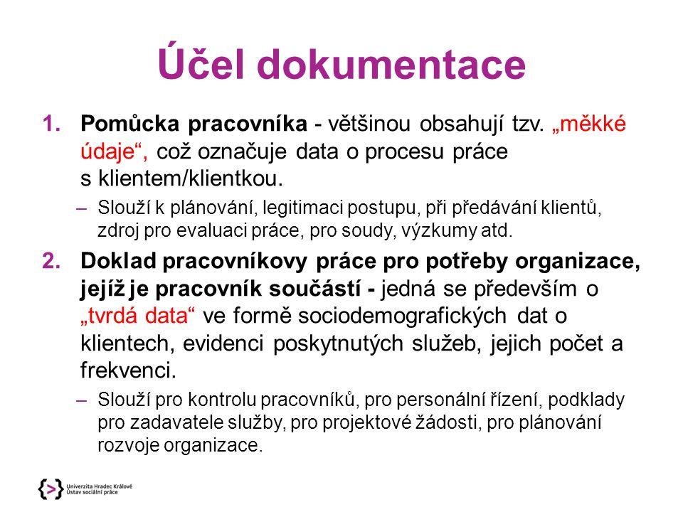 """Účel dokumentace 1.Pomůcka pracovníka - většinou obsahují tzv. """"měkké údaje"""", což označuje data o procesu práce s klientem/klientkou. –Slouží k plánov"""