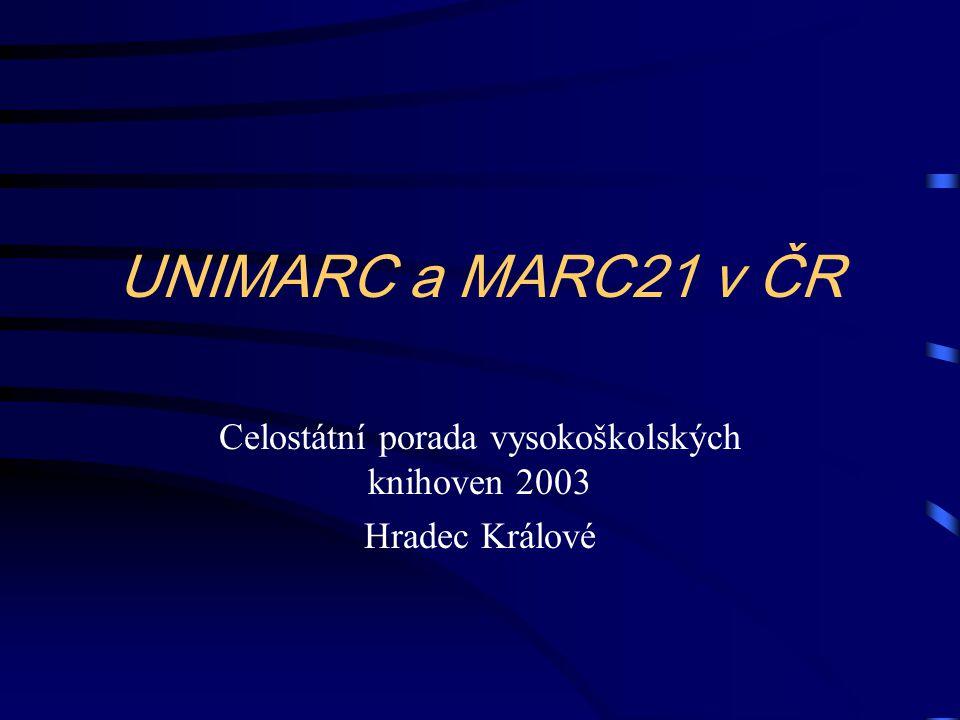UNIMARC a MARC21 v ČR Celostátní porada vysokoškolských knihoven 2003 Hradec Králové
