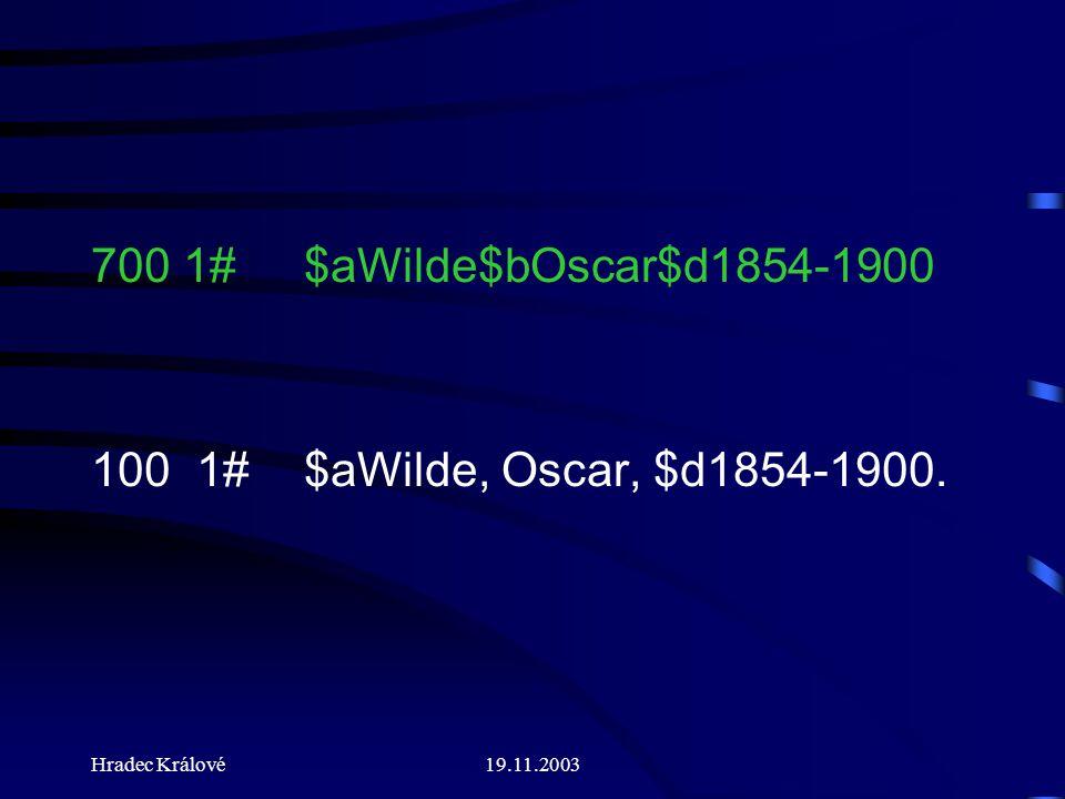 Hradec Králové19.11.2003 700 1#$aWilde$bOscar$d1854-1900 100 1#$aWilde, Oscar, $d1854-1900.