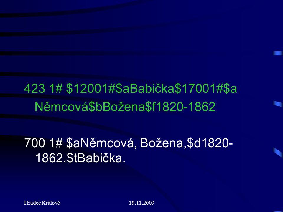 Hradec Králové19.11.2003 423 1# $12001#$aBabička$17001#$a Němcová$bBožena$f1820-1862 700 1# $aNěmcová, Božena,$d1820- 1862.$tBabička.
