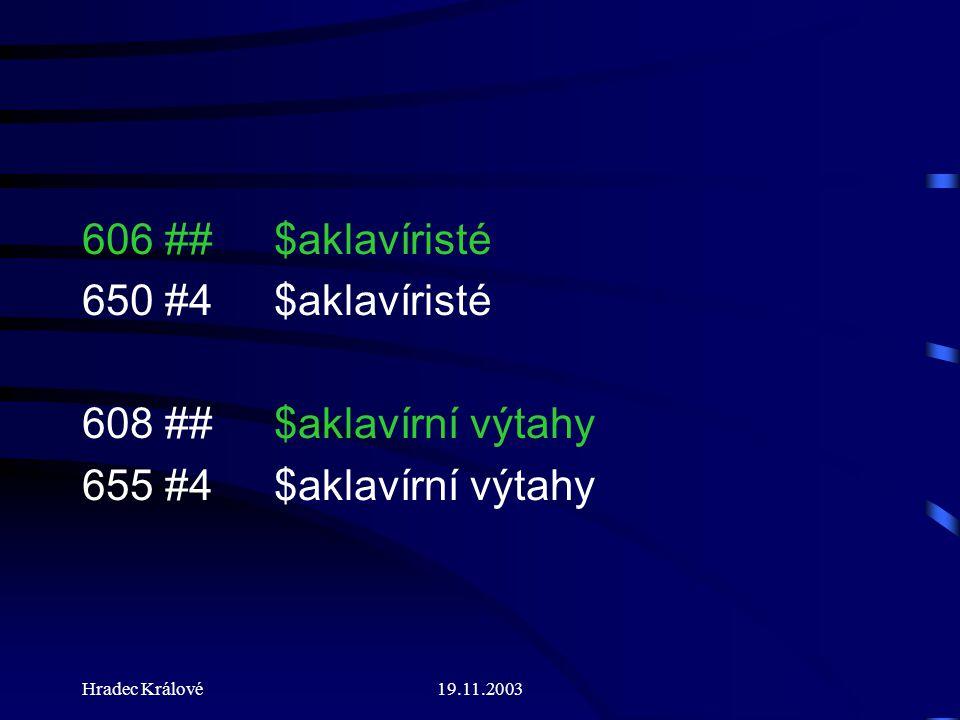 Hradec Králové19.11.2003 606 ## $aklavíristé 650 #4 $aklavíristé 608 ## $aklavírní výtahy 655 #4$aklavírní výtahy