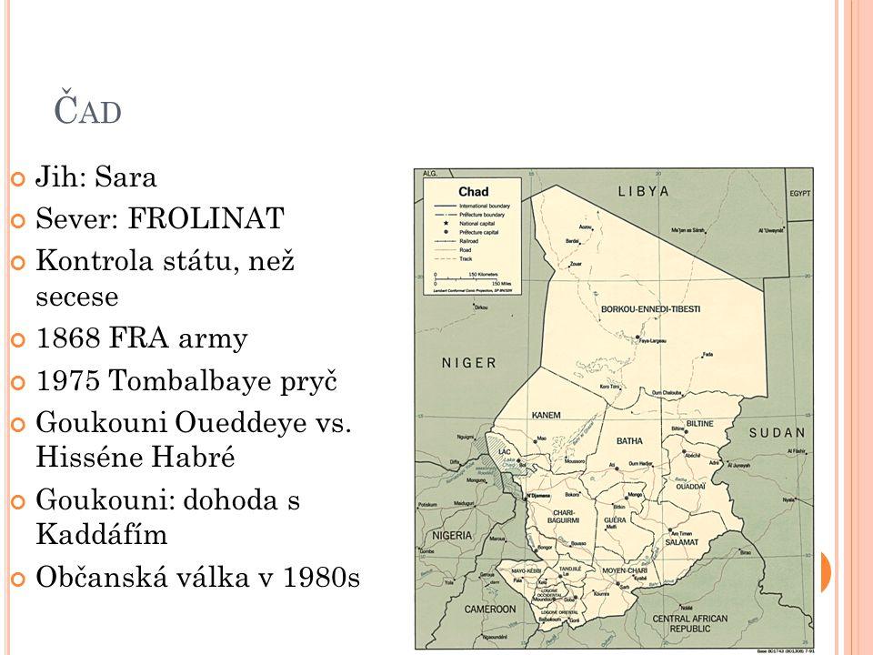 Č AD Jih: Sara Sever: FROLINAT Kontrola státu, než secese 1868 FRA army 1975 Tombalbaye pryč Goukouni Oueddeye vs.