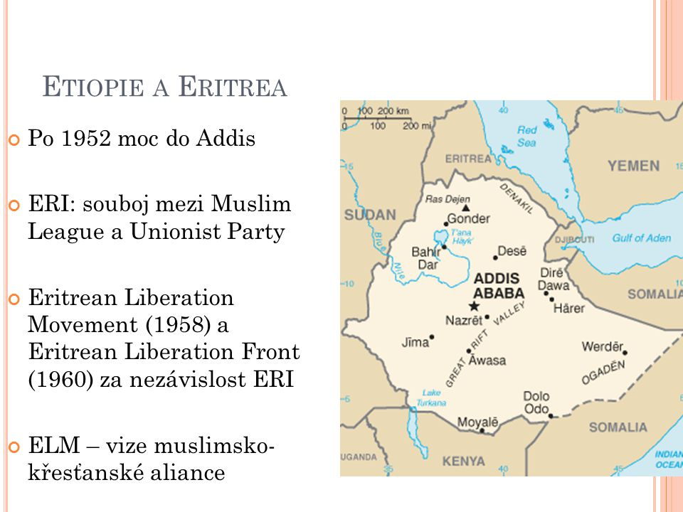 E TIOPIE A E RITREA Po 1952 moc do Addis ERI: souboj mezi Muslim League a Unionist Party Eritrean Liberation Movement (1958) a Eritrean Liberation Front (1960) za nezávislost ERI ELM – vize muslimsko- křesťanské aliance