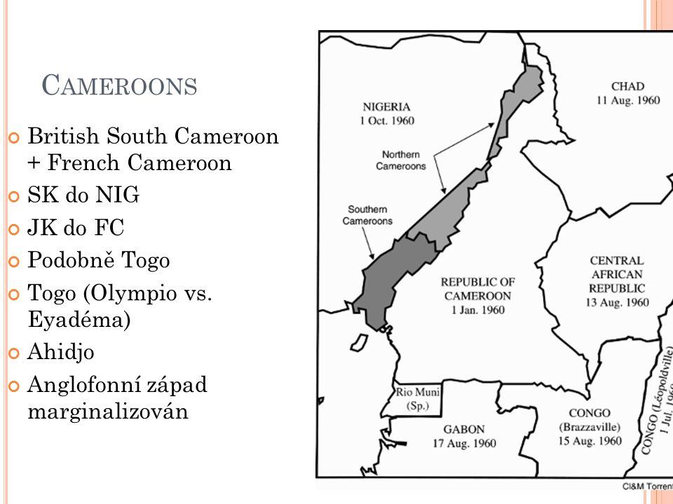 C AMEROONS British South Cameroon + French Cameroon SK do NIG JK do FC Podobně Togo Togo (Olympio vs. Eyadéma) Ahidjo Anglofonní západ marginalizován
