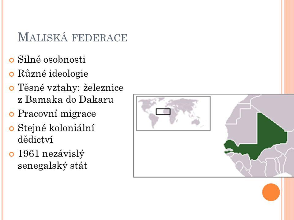 M ALISKÁ FEDERACE Silné osobnosti Různé ideologie Těsné vztahy: železnice z Bamaka do Dakaru Pracovní migrace Stejné koloniální dědictví 1961 nezávislý senegalský stát