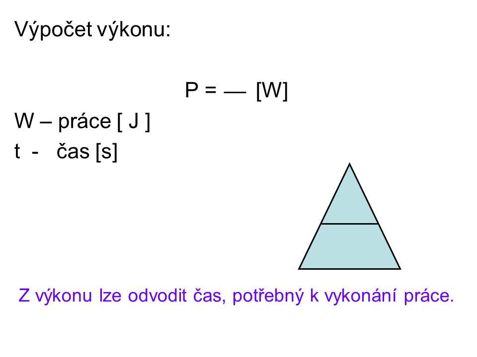 Výpočet výkonu: P = [W] W – práce [ J ] t - čas [s] Z výkonu lze odvodit čas, potřebný k vykonání práce.