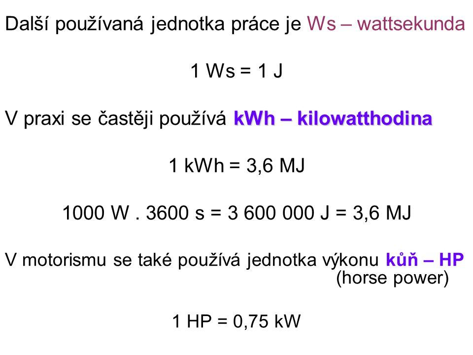 Další používaná jednotka práce je Ws – wattsekunda 1 Ws = 1 J V praxi se častěji používá k kk kWh – kilowatthodina 1 kWh = 3,6 MJ 1000 W. 3600 s = 3 6