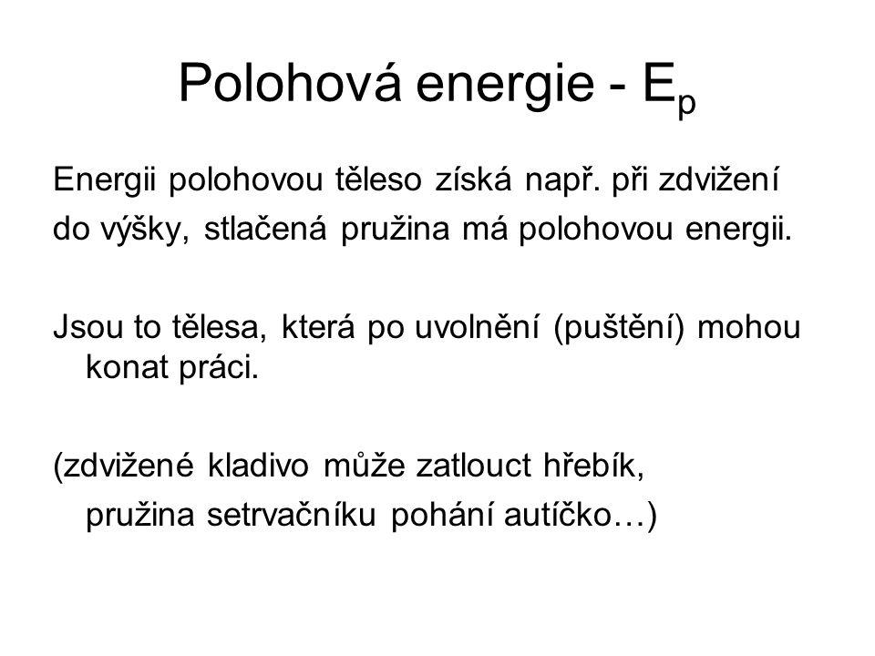 Polohová energie - E p Energii polohovou těleso získá např. při zdvižení do výšky, stlačená pružina má polohovou energii. Jsou to tělesa, která po uvo
