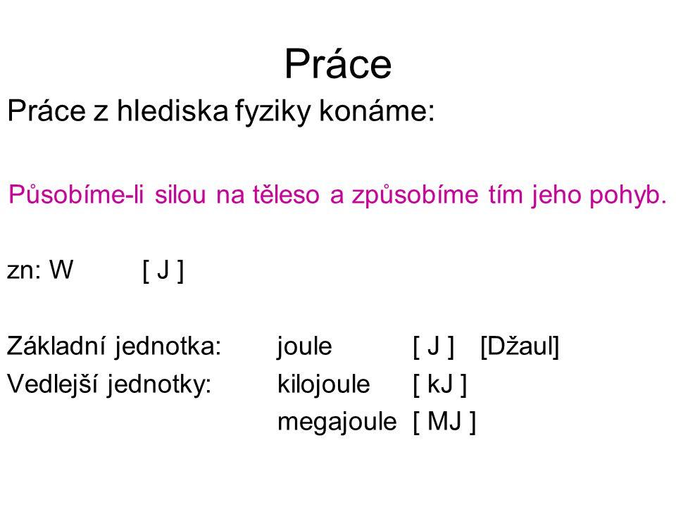 Výpočet práce: W = ……………[ J ] W - práce[ J ] F - ………..…..[ N ] s - …………….[ m ] Sílu lze dopočítat dle: F = m.