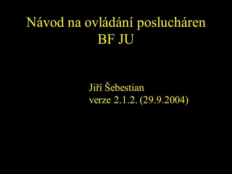Návod na ovládání poslucháren BF JU Jiří Šebestian verze 2.1.2. (29.9.2004)