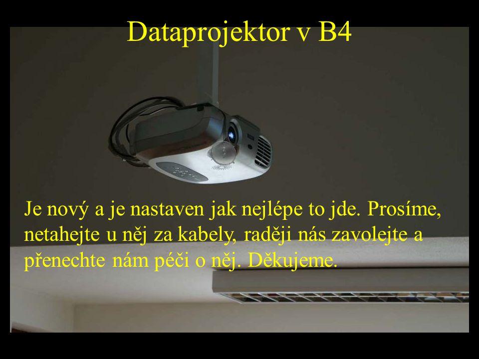 Dataprojektor v B4 Je nový a je nastaven jak nejlépe to jde. Prosíme, netahejte u něj za kabely, raději nás zavolejte a přenechte nám péči o něj. Děku