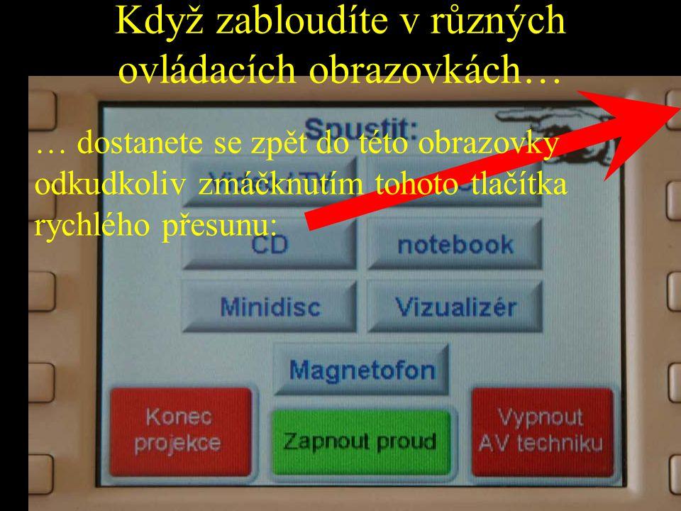 Když zabloudíte v různých ovládacích obrazovkách… … dostanete se zpět do této obrazovky odkudkoliv zmáčknutím tohoto tlačítka rychlého přesunu: