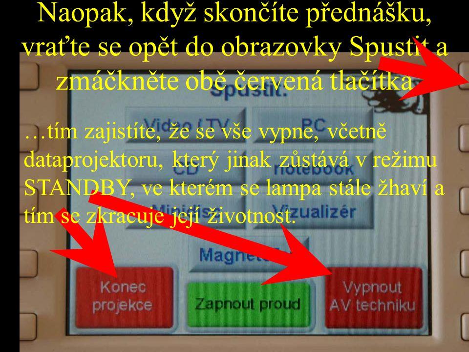 Naopak, když skončíte přednášku, vraťte se opět do obrazovky Spustit a zmáčkněte obě červená tlačítka …tím zajistíte, že se vše vypne, včetně dataproj