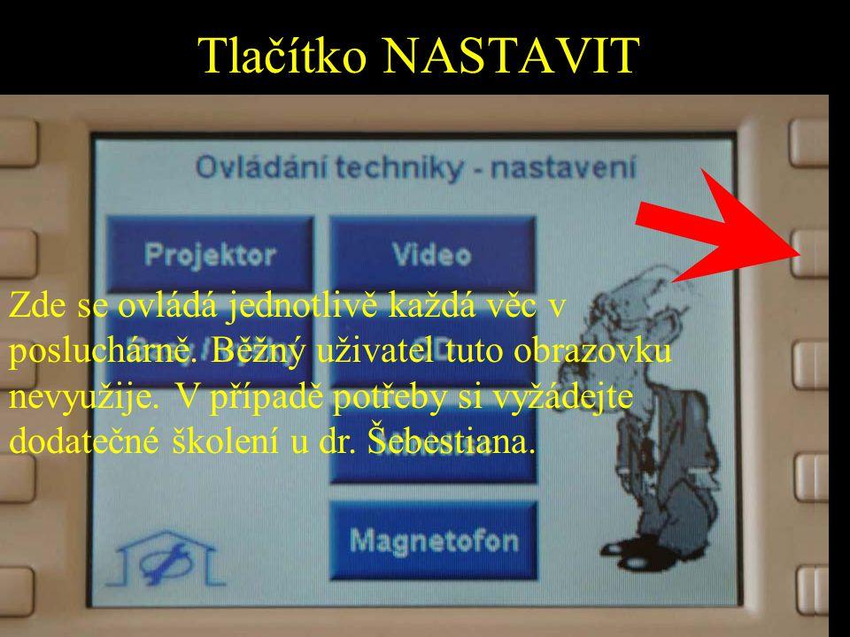 Tlačítko NASTAVIT Zde se ovládá jednotlivě každá věc v posluchárně. Běžný uživatel tuto obrazovku nevyužije. V případě potřeby si vyžádejte dodatečné
