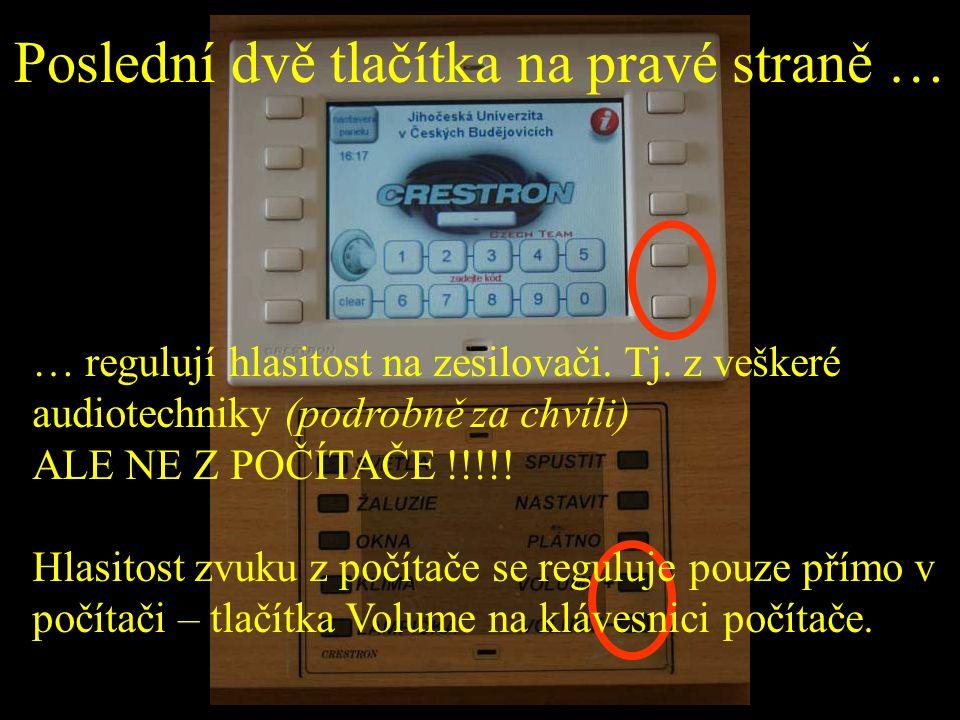 Poslední dvě tlačítka na pravé straně … … regulují hlasitost na zesilovači. Tj. z veškeré audiotechniky (podrobně za chvíli) ALE NE Z POČÍTAČE !!!!! H