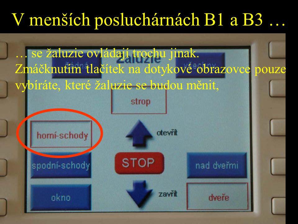 V menších posluchárnách B1 a B3 … … se žaluzie ovládají trochu jinak. Zmáčknutím tlačítek na dotykové obrazovce pouze vybíráte, které žaluzie se budou