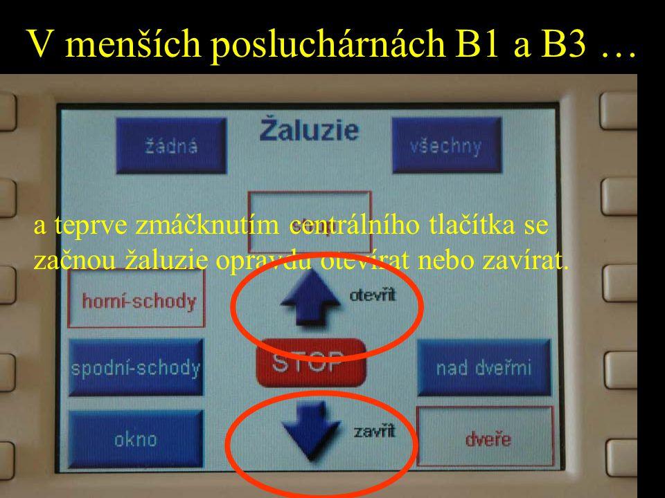 V menších posluchárnách B1 a B3 … a teprve zmáčknutím centrálního tlačítka se začnou žaluzie opravdu otevírat nebo zavírat.