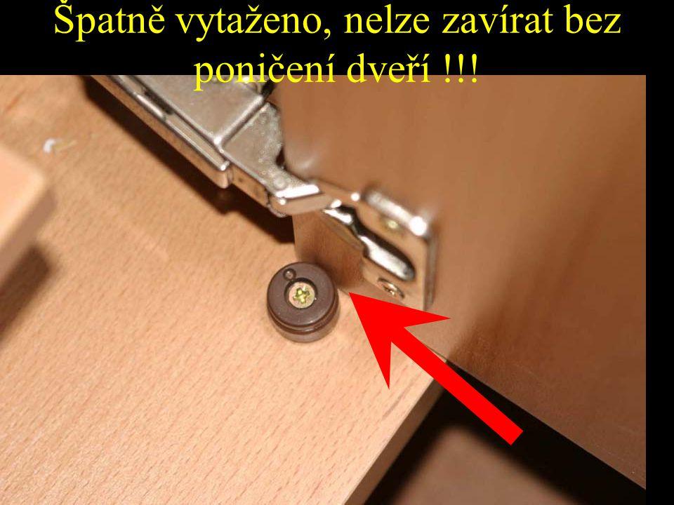 Špatně vytaženo, nelze zavírat bez poničení dveří !!!