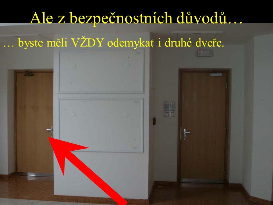 Ale z bezpečnostních důvodů… … byste měli VŽDY odemykat i druhé dveře.