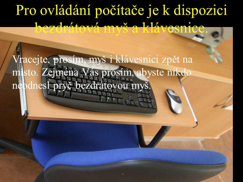 Pro ovládání počítače je k dispozici bezdrátová myš a klávesnice. Vracejte, prosím, myš i klávesnici zpět na místo. Zejména Vás prosím, abyste nikdo n