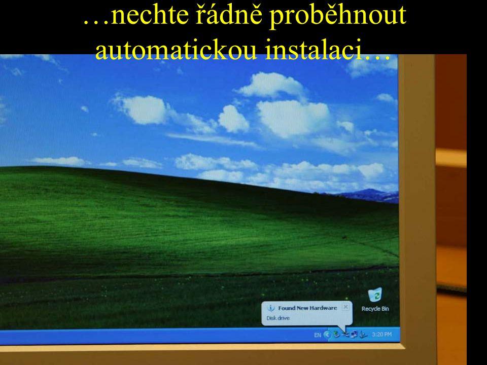 …nechte řádně proběhnout automatickou instalaci…