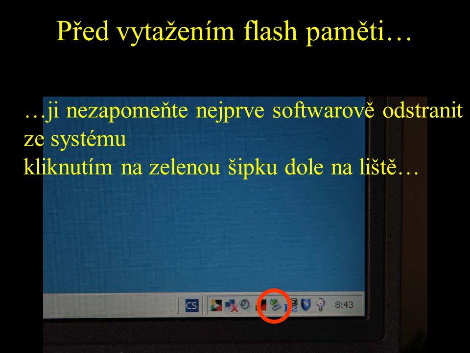 Před vytažením flash paměti… …ji nezapomeňte nejprve softwarově odstranit ze systému kliknutím na zelenou šipku dole na liště…