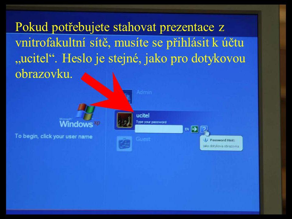 """Pokud potřebujete stahovat prezentace z vnitrofakultní sítě, musíte se přihlásit k účtu """"ucitel"""". Heslo je stejné, jako pro dotykovou obrazovku."""