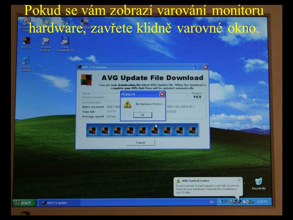 Pokud se vám zobrazí varování monitoru hardware, zavřete klidně varovné okno.