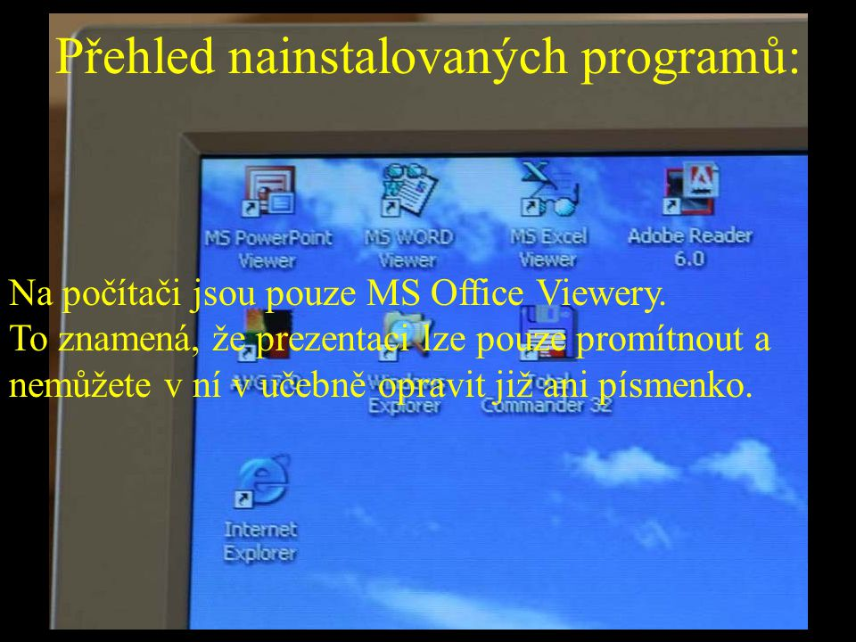 Přehled nainstalovaných programů: Na počítači jsou pouze MS Office Viewery. To znamená, že prezentaci lze pouze promítnout a nemůžete v ní v učebně op