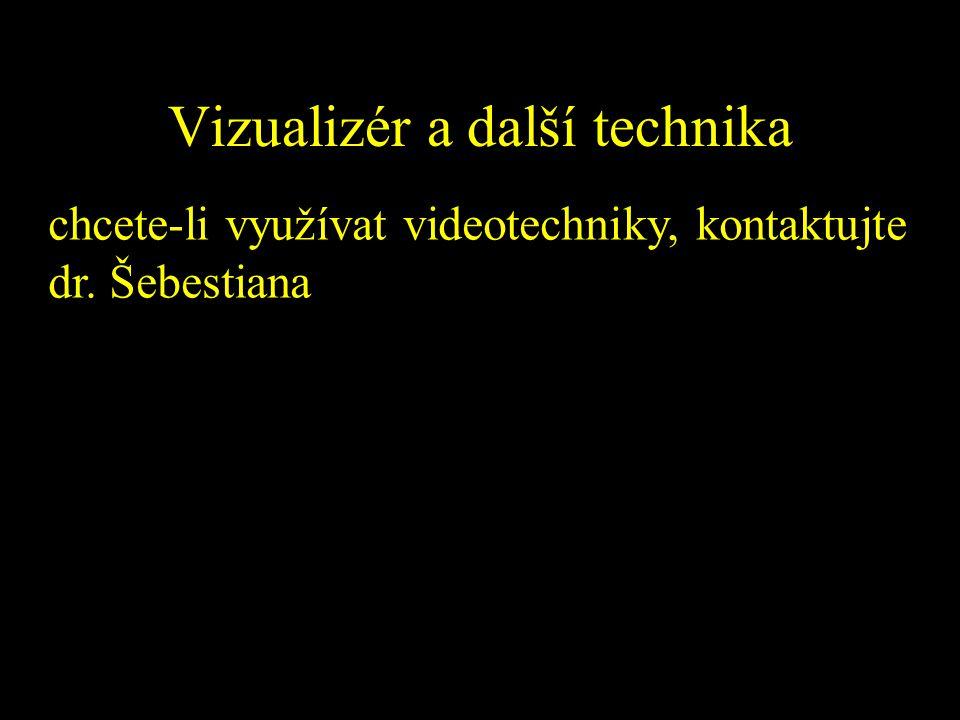 Vizualizér a další technika chcete-li využívat videotechniky, kontaktujte dr. Šebestiana