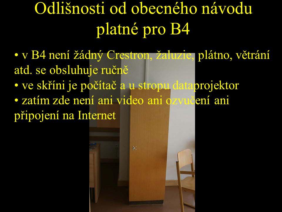Odlišnosti od obecného návodu platné pro B4 v B4 není žádný Crestron, žaluzie, plátno, větrání atd. se obsluhuje ručně ve skříni je počítač a u stropu