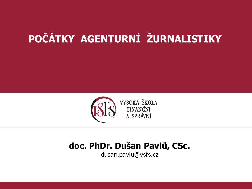 1.1. POČÁTKY AGENTURNÍ ŽURNALISTIKY doc. PhDr. Dušan Pavlů, CSc. dusan.pavlu@vsfs.cz