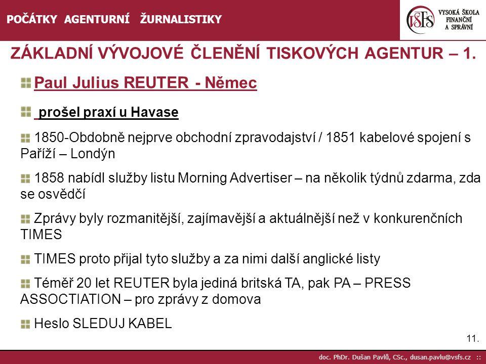 11. doc. PhDr. Dušan Pavlů, CSc., dusan.pavlu@vsfs.cz :: POČÁTKY AGENTURNÍ ŽURNALISTIKY ZÁKLADNÍ VÝVOJOVÉ ČLENĚNÍ TISKOVÝCH AGENTUR – 1. Paul Julius R