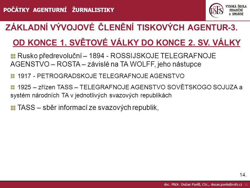 14. doc. PhDr. Dušan Pavlů, CSc., dusan.pavlu@vsfs.cz :: POČÁTKY AGENTURNÍ ŽURNALISTIKY ZÁKLADNÍ VÝVOJOVÉ ČLENĚNÍ TISKOVÝCH AGENTUR-3. OD KONCE 1. SVĚ