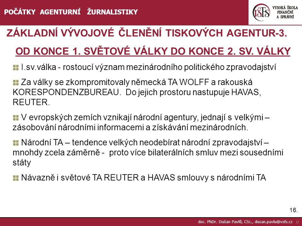 16. doc. PhDr. Dušan Pavlů, CSc., dusan.pavlu@vsfs.cz :: POČÁTKY AGENTURNÍ ŽURNALISTIKY ZÁKLADNÍ VÝVOJOVÉ ČLENĚNÍ TISKOVÝCH AGENTUR-3. OD KONCE 1. SVĚ