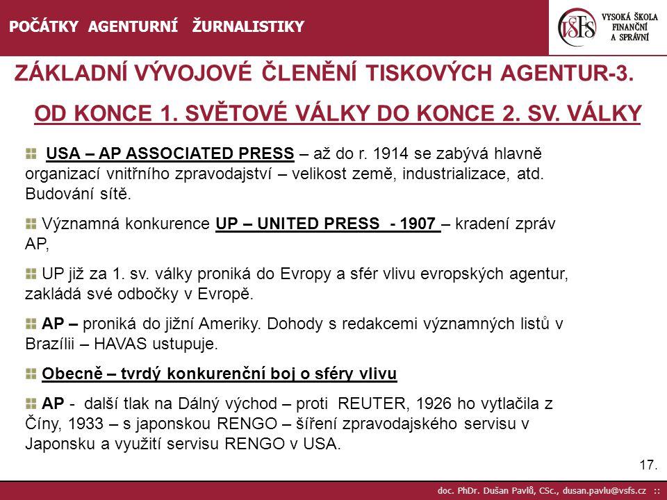 17. doc. PhDr. Dušan Pavlů, CSc., dusan.pavlu@vsfs.cz :: POČÁTKY AGENTURNÍ ŽURNALISTIKY ZÁKLADNÍ VÝVOJOVÉ ČLENĚNÍ TISKOVÝCH AGENTUR-3. OD KONCE 1. SVĚ