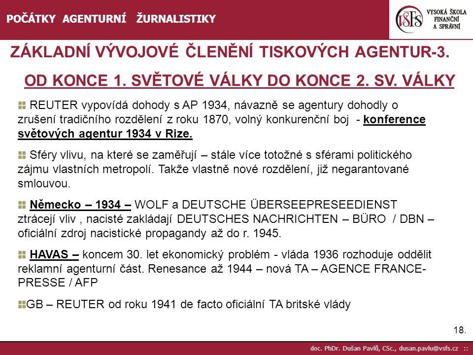 18. doc. PhDr. Dušan Pavlů, CSc., dusan.pavlu@vsfs.cz :: POČÁTKY AGENTURNÍ ŽURNALISTIKY ZÁKLADNÍ VÝVOJOVÉ ČLENĚNÍ TISKOVÝCH AGENTUR-3. OD KONCE 1. SVĚ