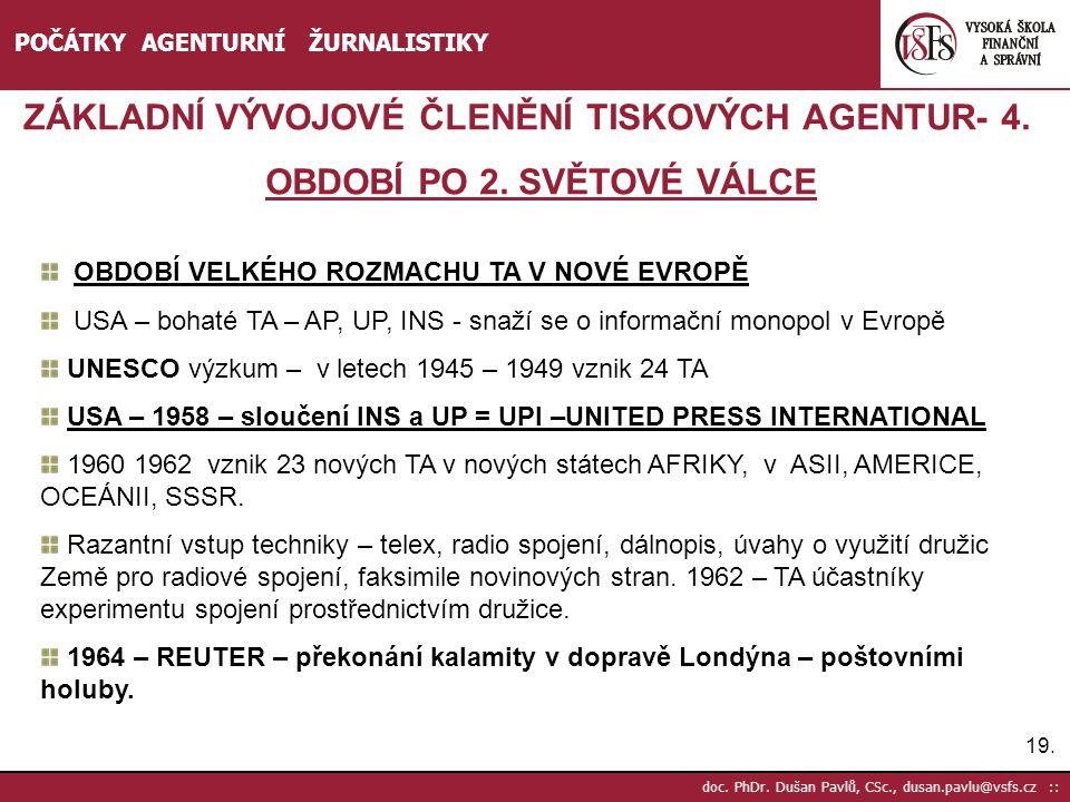 19. doc. PhDr. Dušan Pavlů, CSc., dusan.pavlu@vsfs.cz :: POČÁTKY AGENTURNÍ ŽURNALISTIKY ZÁKLADNÍ VÝVOJOVÉ ČLENĚNÍ TISKOVÝCH AGENTUR- 4. OBDOBÍ PO 2. S